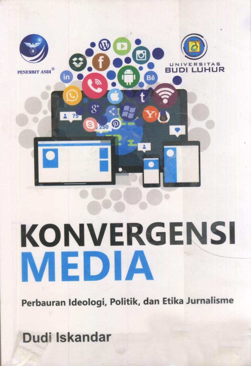 Konvergensi Media: Perbauran Ideologi, Politik, dan Etika Jurnalisme karya Dudi Iskandar